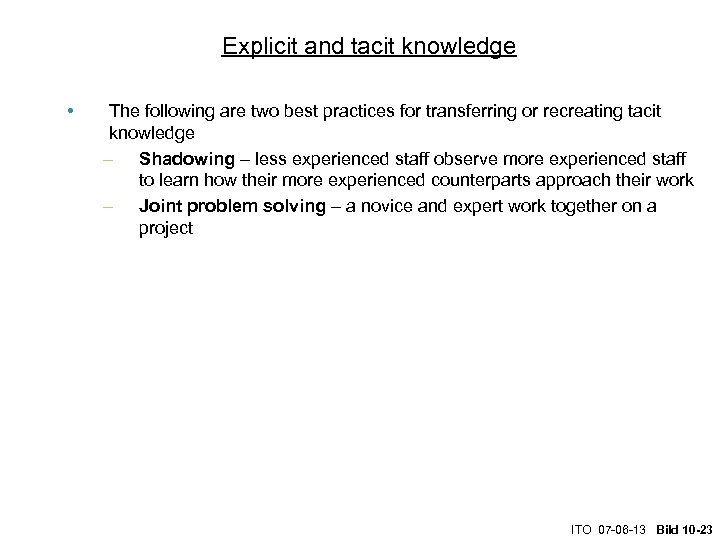 Explicit and tacit knowledge • The following are two best practices for transferring or