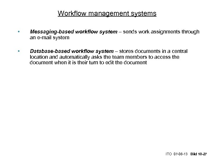 Workflow management systems • Messaging-based workflow system – sends work assignments through an e-mail