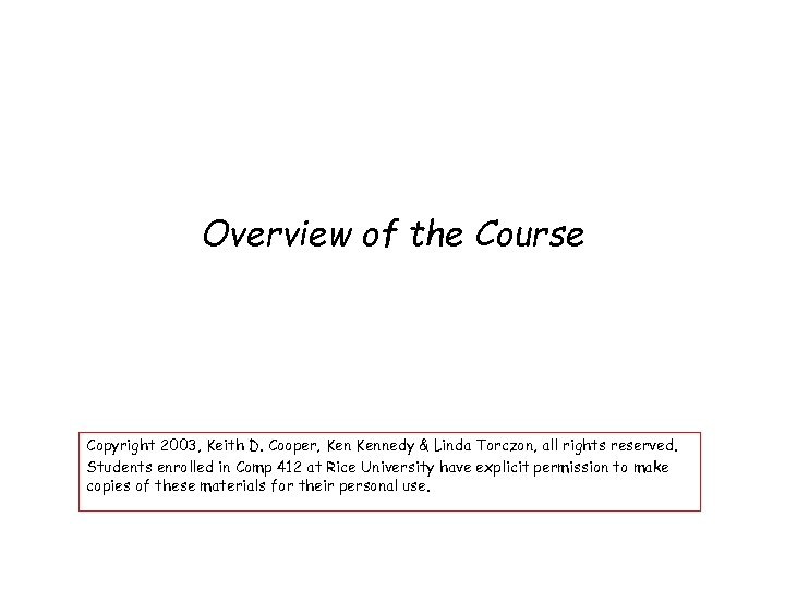 Overview of the Course Copyright 2003, Keith D. Cooper, Kennedy & Linda Torczon, all