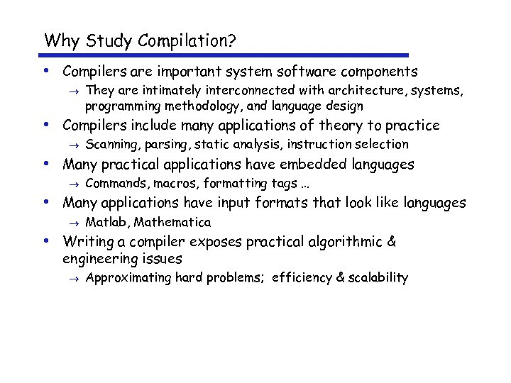 Why Study Compilation? • Compilers are important system software components ® They are intimately