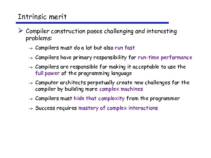 Intrinsic merit Ø Compiler construction poses challenging and interesting problems: ® Compilers must do