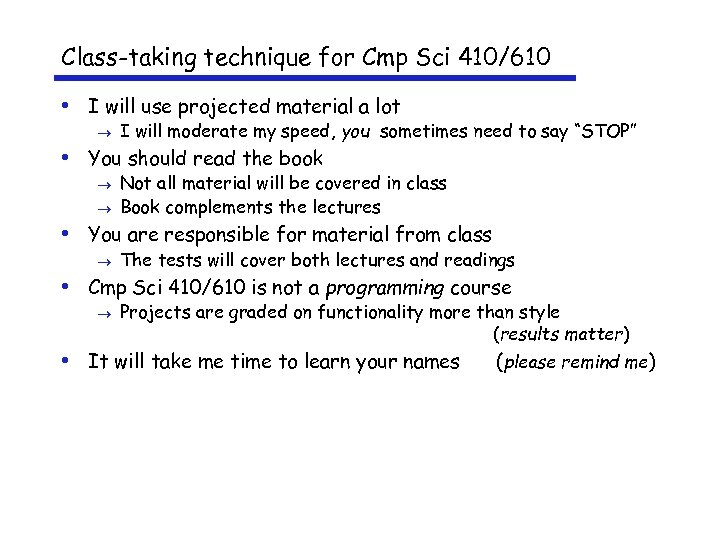 Class-taking technique for Cmp Sci 410/610 • I will use projected material a lot