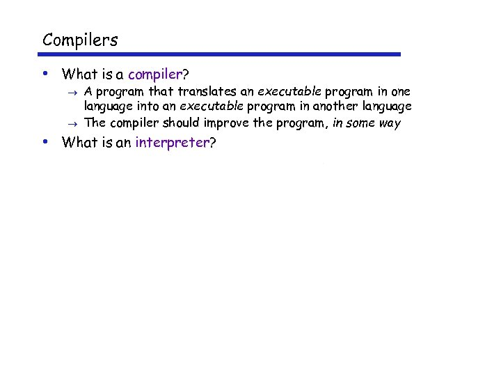 Compilers • What is a compiler? A program that translates an executable program in