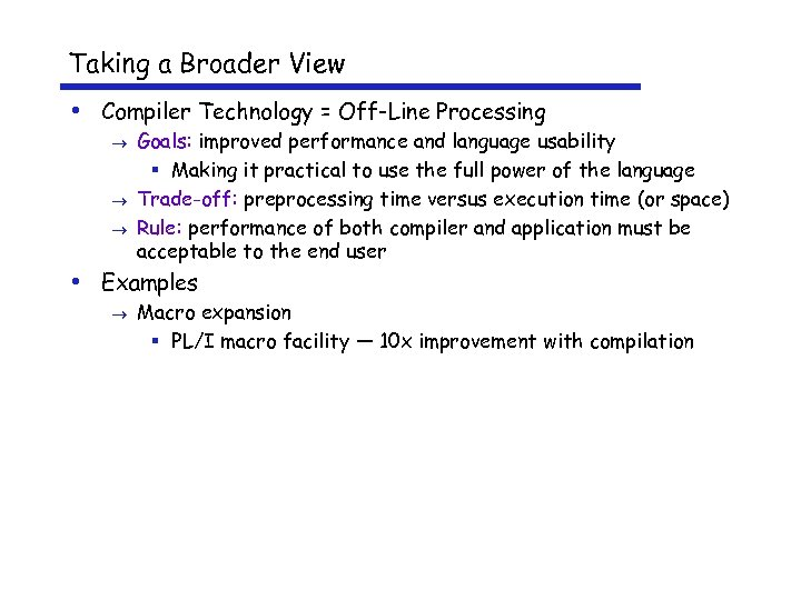 Taking a Broader View • Compiler Technology = Off-Line Processing Goals: improved performance and