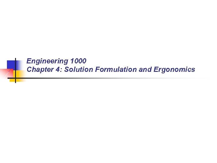Engineering 1000 Chapter 4: Solution Formulation and Ergonomics
