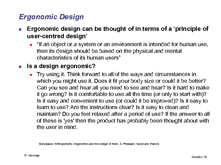 Ergonomic Design n Ergonomic design can be thought of in terms of a 'principle