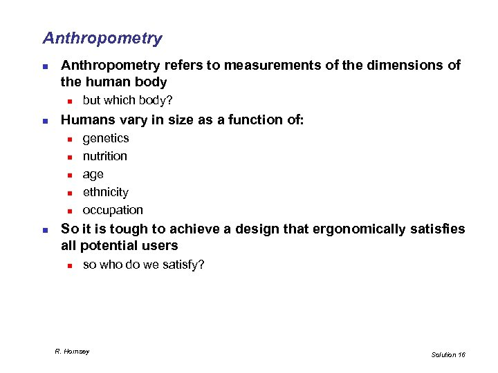 Anthropometry n Anthropometry refers to measurements of the dimensions of the human body n