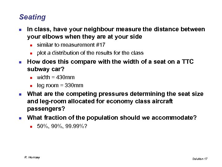 Seating n In class, have your neighbour measure the distance between your elbows when
