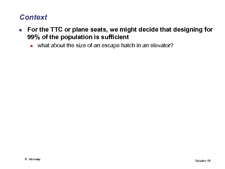 Context n For the TTC or plane seats, we might decide that designing for