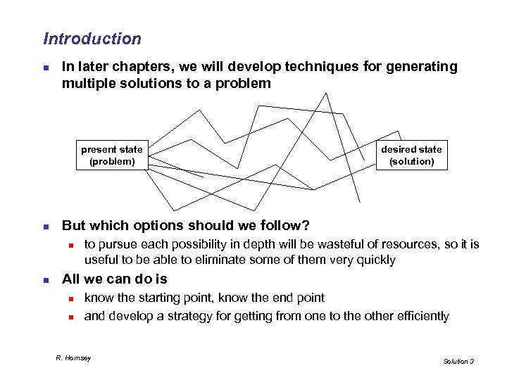 Introduction n In later chapters, we will develop techniques for generating multiple solutions to