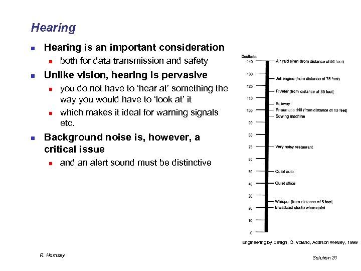 Hearing n Hearing is an important consideration n n Unlike vision, hearing is pervasive