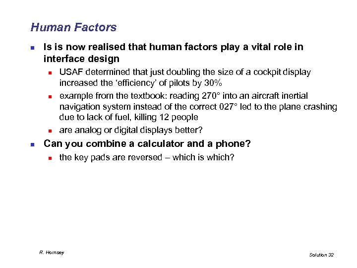 Human Factors n Is is now realised that human factors play a vital role