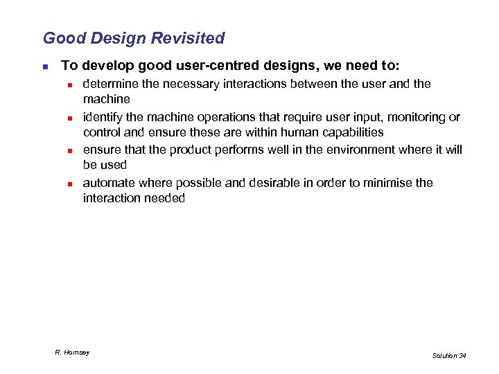 Good Design Revisited n To develop good user-centred designs, we need to: n n