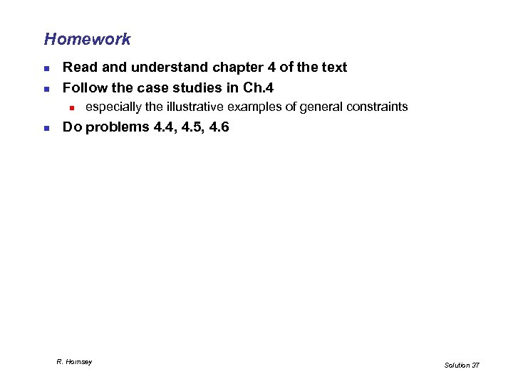 Homework n n Read and understand chapter 4 of the text Follow the case