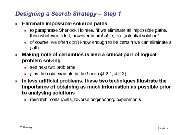 Designing a Search Strategy – Step 1 n Eliminate impossible solution paths n n