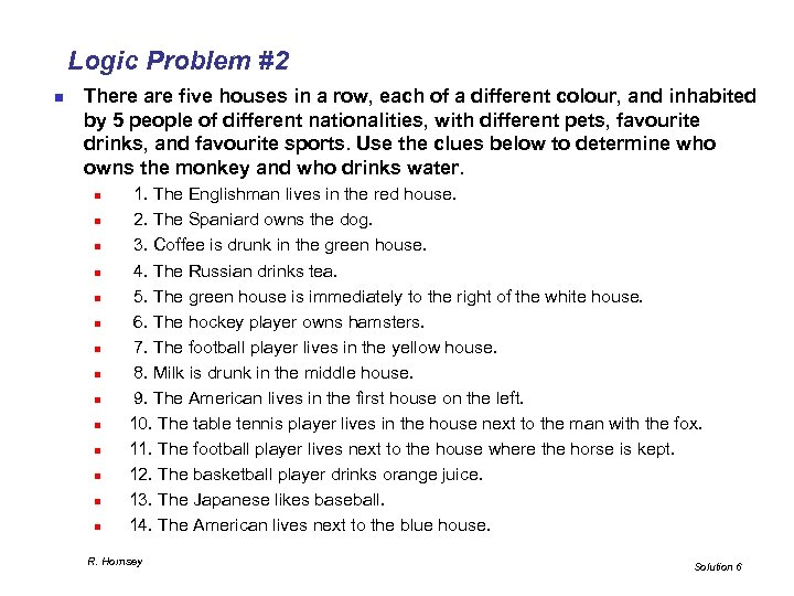 Logic Problem #2 n There are five houses in a row, each of a
