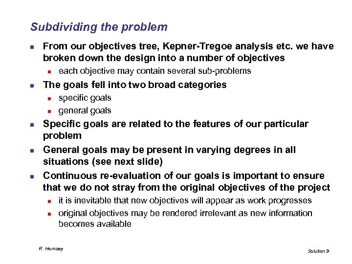 Subdividing the problem n From our objectives tree, Kepner-Tregoe analysis etc. we have broken