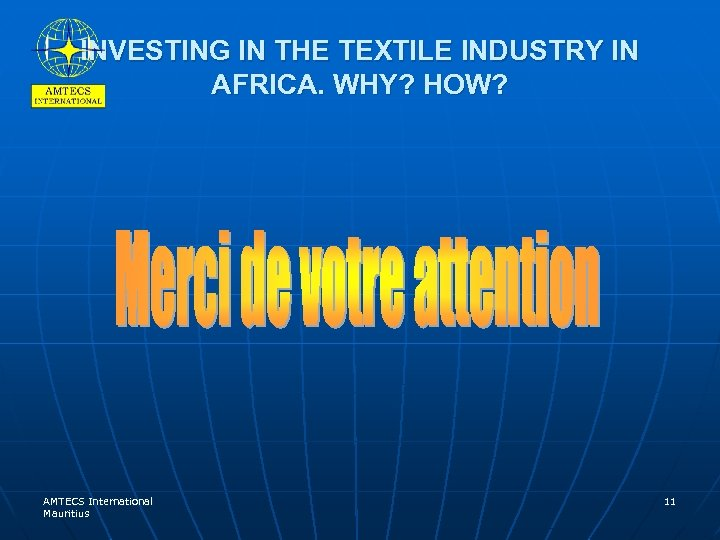 INVESTING IN THE TEXTILE INDUSTRY IN AFRICA. WHY? HOW? AMTECS International Mauritius 11