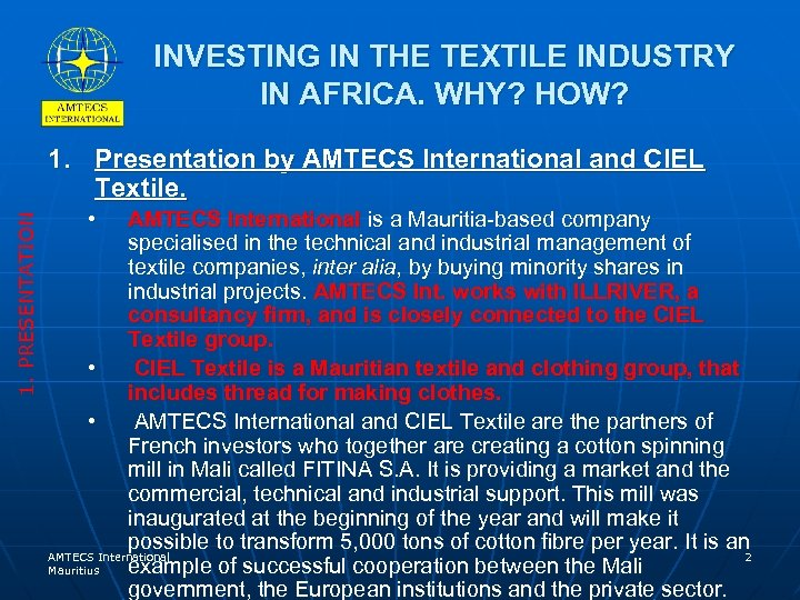 INVESTING IN THE TEXTILE INDUSTRY IN AFRICA. WHY? HOW? 1. PRESENTATION 1. Presentation by