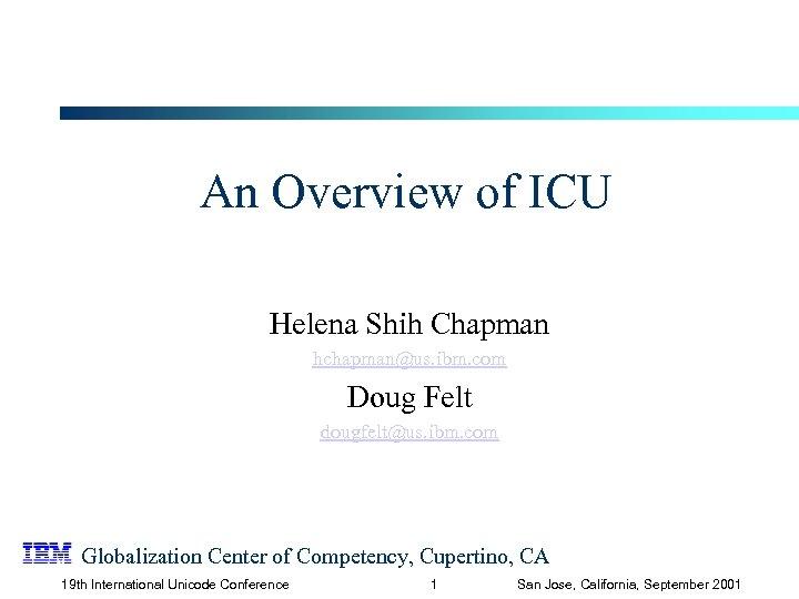 An Overview of ICU Helena Shih Chapman hchapman@us. ibm. com Doug Felt dougfelt@us. ibm.