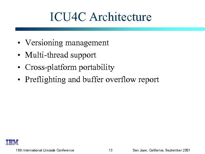 ICU 4 C Architecture • • Versioning management Multi-thread support Cross-platform portability Preflighting and