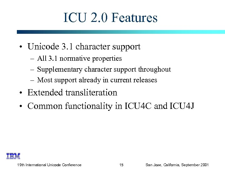 ICU 2. 0 Features • Unicode 3. 1 character support – All 3. 1