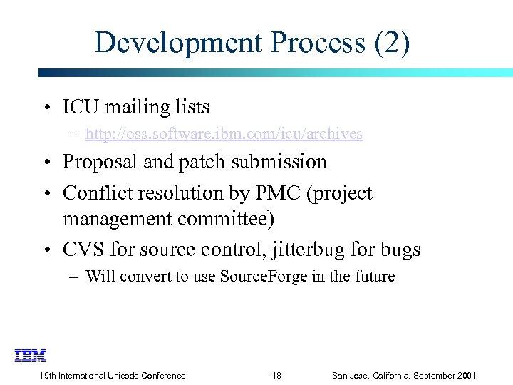 Development Process (2) • ICU mailing lists – http: //oss. software. ibm. com/icu/archives •