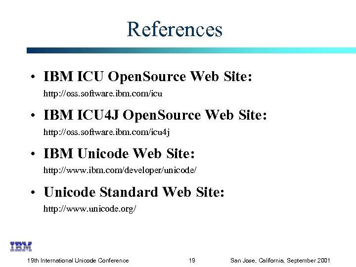 References • IBM ICU Open. Source Web Site: http: //oss. software. ibm. com/icu •