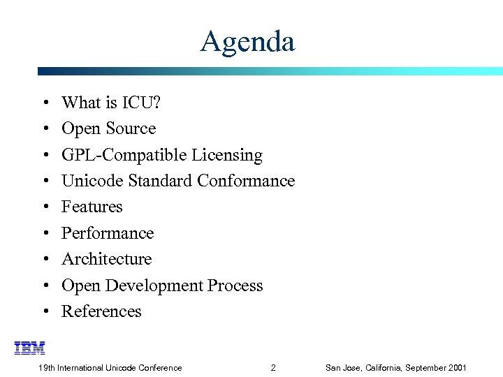 Agenda • • • What is ICU? Open Source GPL-Compatible Licensing Unicode Standard Conformance