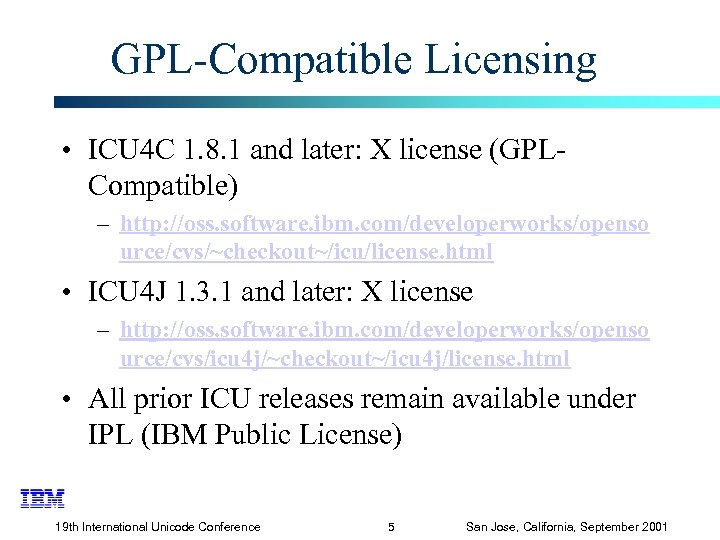 GPL-Compatible Licensing • ICU 4 C 1. 8. 1 and later: X license (GPLCompatible)