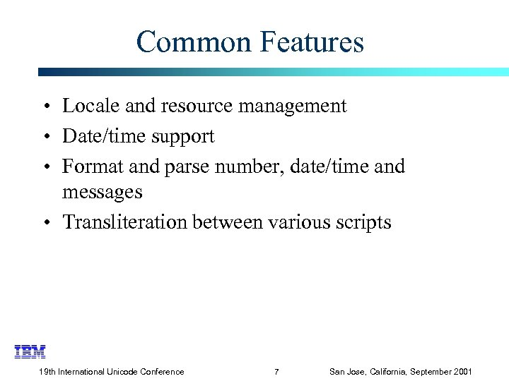 Common Features • Locale and resource management • Date/time support • Format and parse