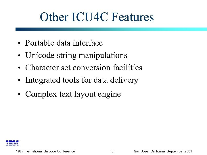 Other ICU 4 C Features • • Portable data interface Unicode string manipulations Character