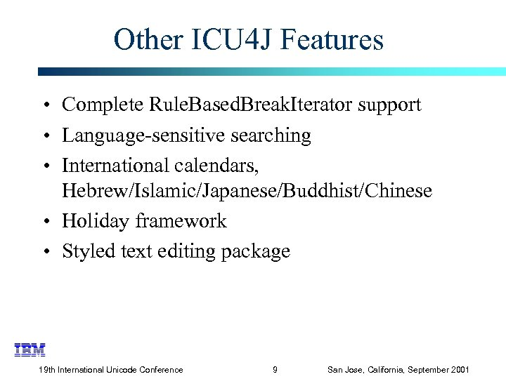 Other ICU 4 J Features • Complete Rule. Based. Break. Iterator support • Language-sensitive