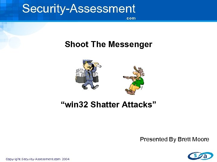 """Security-Assessment. com Shoot The Messenger """"win 32 Shatter Attacks"""" Presented By Brett Moore Copyright"""