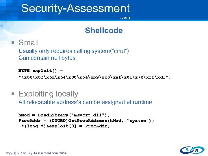 """Security-Assessment. com Shellcode § Small Usually only requires calling system(""""cmd"""") Can contain null bytes"""