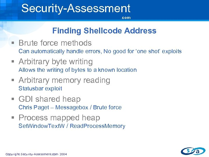 Security-Assessment. com Finding Shellcode Address § Brute force methods Can automatically handle errors, No