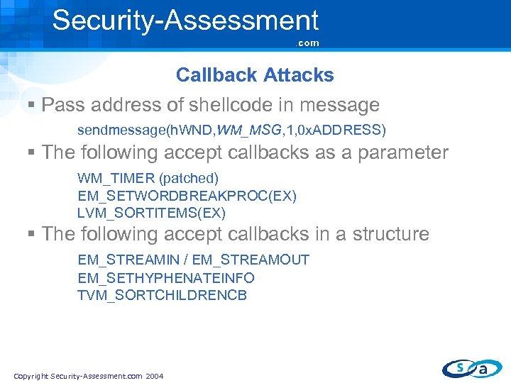 Security-Assessment. com Callback Attacks § Pass address of shellcode in message sendmessage(h. WND, WM_MSG,