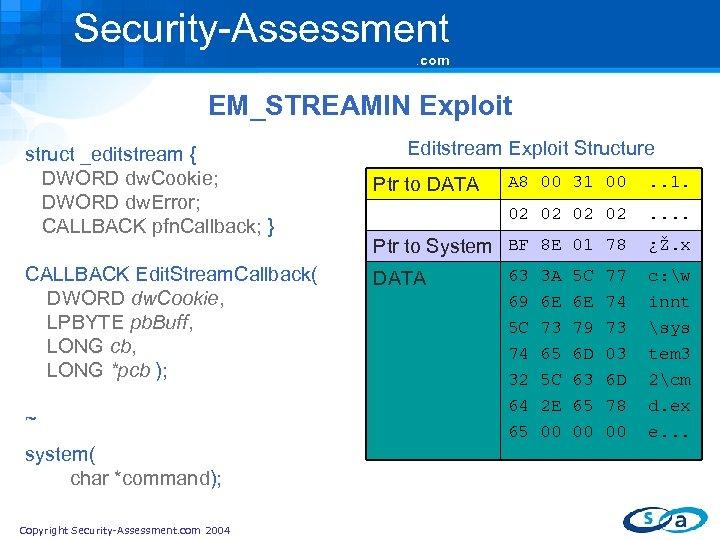 Security-Assessment. com EM_STREAMIN Exploit struct _editstream { DWORD dw. Cookie; DWORD dw. Error; CALLBACK