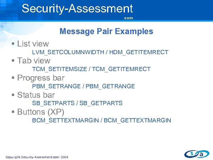 Security-Assessment. com Message Pair Examples § List view LVM_SETCOLUMNWIDTH / HDM_GETITEMRECT § Tab view
