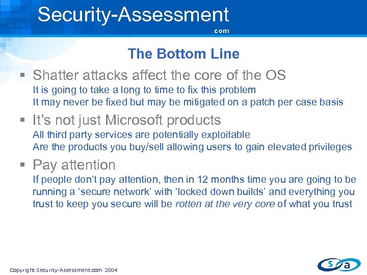 Security-Assessment. com The Bottom Line § Shatter attacks affect the core of the OS
