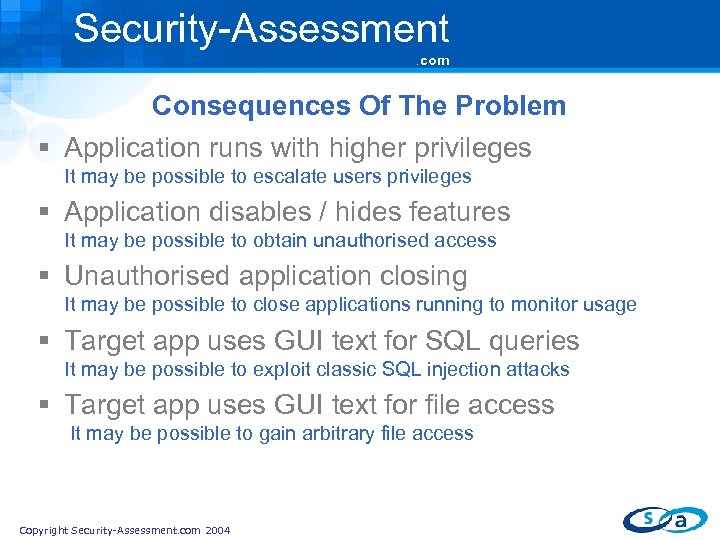 Security-Assessment. com Consequences Of The Problem § Application runs with higher privileges It may