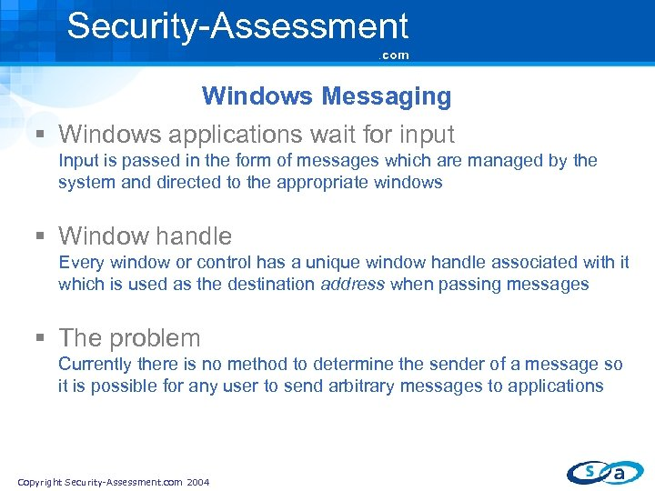 Security-Assessment. com Windows Messaging § Windows applications wait for input Input is passed in
