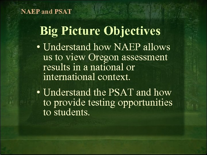 NAEP and PSAT Big Picture Objectives • Understand how NAEP allows us to view