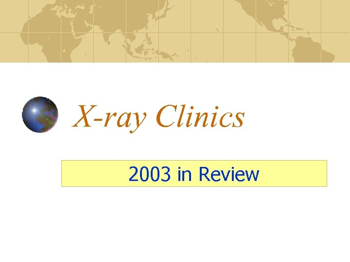 X-ray Clinics 2003 in Review