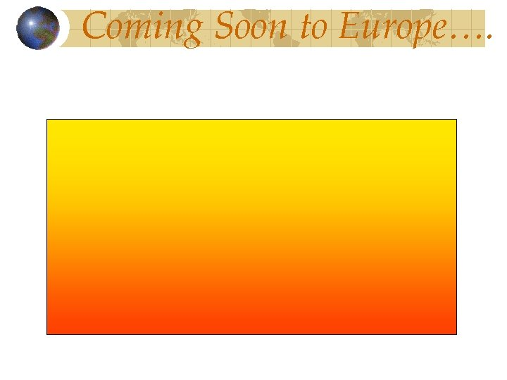 Coming Soon to Europe….
