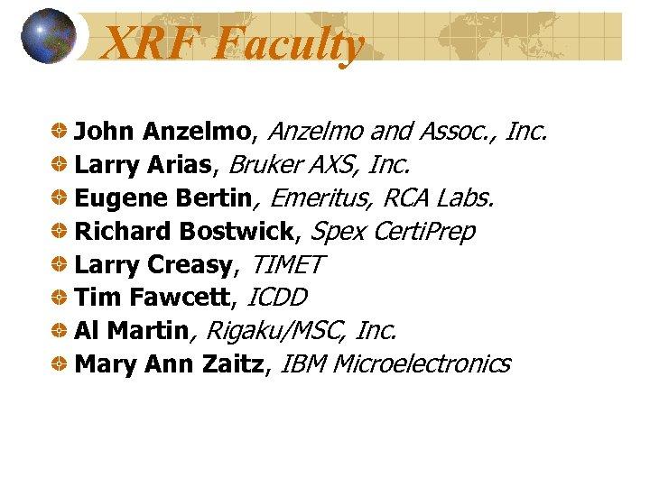 XRF Faculty John Anzelmo, Anzelmo and Assoc. , Inc. Larry Arias, Bruker AXS, Inc.