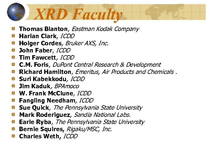 XRD Faculty Thomas Blanton, Eastman Kodak Company Harlan Clark, ICDD Holger Cordes, Bruker AXS,