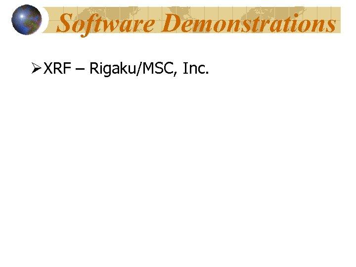Software Demonstrations Ø XRF – Rigaku/MSC, Inc.