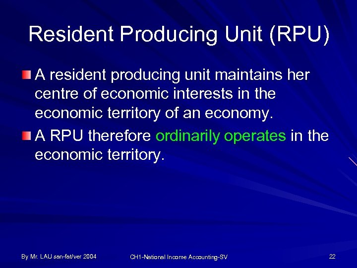 Resident Producing Unit (RPU) A resident producing unit maintains her centre of economic interests