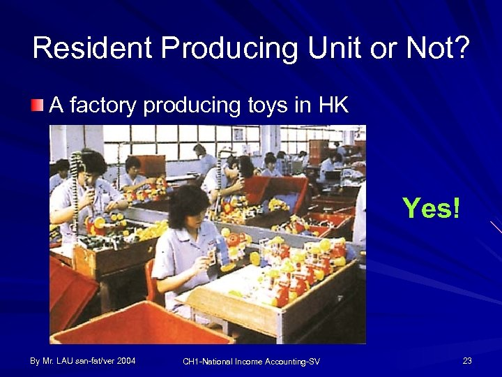 Resident Producing Unit or Not? A factory producing toys in HK Yes! By Mr.